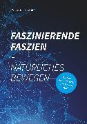 Cover-Bild zu Faszinierende Faszien-Natürliches Bewegen (eBook) von Nowak, Sebastian