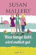 Cover-Bild zu Was lange liebt, wird endlich gut (eBook) von Mallery, Susan