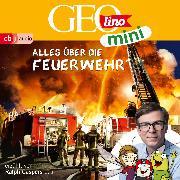 Cover-Bild zu Versch, Oliver: GEOlino mini: Alles über die Feuerwehr (1) (Audio Download)