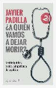 Cover-Bild zu ¿A quien vamos a dejar morir? (eBook) von Padilla, Javier