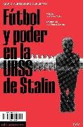 Cover-Bild zu Fútbol y poder en la URSS de Stalin (eBook) von Curletto, Mario Alessandro