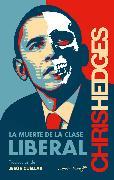 Cover-Bild zu La muerte de la clase liberal (eBook) von Hedges, Chris