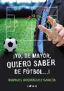 Cover-Bild zu ¡Yo, de mayor, quiero saber de fútbol...! (eBook) von García, Manuel Rodríguez