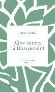 Cover-Bild zu ¡Que muera la Ilustración! (eBook) von Úbeda, Jorge