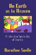 Cover-Bild zu On Earth as in Heaven: A Liberation Spirituality of Sharing von Soelle, Dorothee