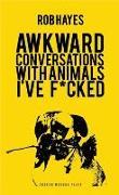 Cover-Bild zu Awkward Conversations with Animals I've F*cked von Hayes, Rob (Author)