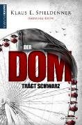 Cover-Bild zu Der Dom trägt Schwarz von Spieldenner, Klaus E.