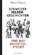 Cover-Bild zu Maissen, Thomas: Schweizer Heldengeschichten - und was dahintersteckt (eBook)