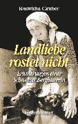 Cover-Bild zu Landliebe rostet nicht - Erinnerungen einer Schweizer Bergbäuerin (eBook) von Gruber, Roswitha