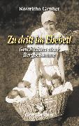 Cover-Bild zu Zu dritt im Ehebett - Geschichten einer Berghebamme (eBook) von Gruber, Roswitha