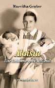 Cover-Bild zu Aloisia - Eine Hebamme spielt Schicksal (eBook) von Gruber, Roswitha