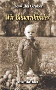 Cover-Bild zu Wir Bauernkinder (eBook) von Gruber, Roswitha