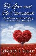 Cover-Bild zu To Love and Be Cherished: The Ultimate Guide to Finding True Love with a Real Man von Vogel, Kirsten E.