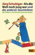 Cover-Bild zu Als die Welt noch jung war und die anderen Geschichten von Schubiger, Jürg