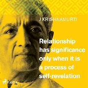 Cover-Bild zu Krishnamurti, Jiddu: Relationship has significance only when it is a process of self-revelation (Audio Download)