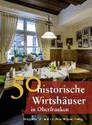 Cover-Bild zu Faber, Annette: 50 historische Wirtshäuser in Oberfranken