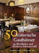 Cover-Bild zu Ebel, Frank: 50 historische Gasthäuser im Nördlichen und Mittleren Schwarzwald