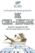 Cover-Bild zu Die Chill-Aufgabe | Sudoku-Malbuch für die jungen Erwachsenen | ein Puzzle-Buch für das ganze Jahr von Puzzle Therapist