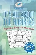 Cover-Bild zu It's All About the Numbers | Sudoku Easy to Medium (240+ Puzzles) von Puzzle Therapist