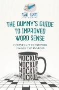 Cover-Bild zu The Dummy's Guide to Improved Word Sense | Intermediate Crossword Puzzles for Dummies von Puzzle Therapist