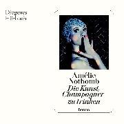 Cover-Bild zu Nothomb, Amélie: Die Kunst, Champagner zu trinken (Audio Download)