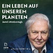Cover-Bild zu Attenborough, David: Ein Leben auf unserem Planeten: Die Zukunftsvision des berühmtesten Naturfilmers der Welt (Audio Download)