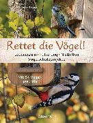 Cover-Bild zu Kopp, Ursula: Rettet die Vögel! Lebensraum, Fütterung, Nisthilfen, Vogelschutzprojekte (eBook)
