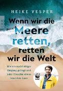 Cover-Bild zu Wenn wir die Meere retten, retten wir die Welt von Vesper, Heike