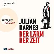 Cover-Bild zu Barnes, Julian: Der Lärm der Zeit (Ungekürzte Lesung) (Audio Download)