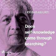 Cover-Bild zu Krishnamurti, Jiddu: Does self-knowledge come through searching? (Audio Download)