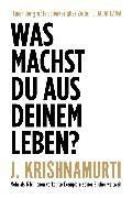 Cover-Bild zu Krishnamurti, Jiddu: Was machst du aus deinem Leben? (eBook)