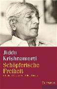 Cover-Bild zu Krishnamurti, Jiddu: Schöpferische Freiheit (eBook)