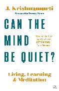 Cover-Bild zu Krishnamurti, Jiddu: Can The Mind Be Quiet? (eBook)