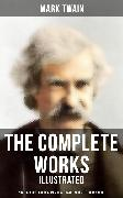 Cover-Bild zu The Complete Works of Mark Twain: Novels, Short Stories, Memoirs, Travel Books, Letters & More (Illustrated) (eBook) von Twain, Mark