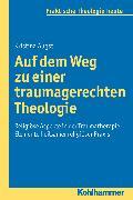 Cover-Bild zu Auf dem Weg zu einer traumagerechten Theologie (eBook) von Augst, Kristina