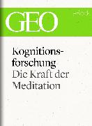 Cover-Bild zu eBook Kognitionsforschung: Die Kraft der Meditation (GEO eBook Single)