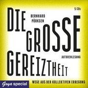 Cover-Bild zu Die große Gereiztheit. Wege aus der kollektiven Erregung von Pörksen, Bernhard