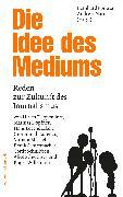 Cover-Bild zu Die Idee des Mediums (eBook) von Pörksen, Bernhard (Hrsg.)