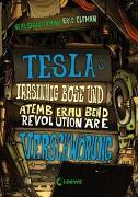 Cover-Bild zu Teslas irrsinnig böse und atemberaubend revolutionäre Verschwörung von Shusterman, Neal