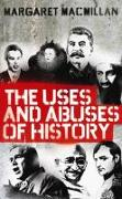 Cover-Bild zu The Uses and Abuses of History von Macmillan, Margaret