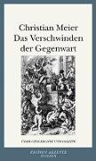 Cover-Bild zu Das Verschwinden der Gegenwart von Meier, Christian
