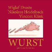 Cover-Bild zu Wiglaf Droste, Nikolaus Heidelbach, Vincent Klink, Wurst (Audio Download) von Droste, Wiglaf