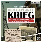 Cover-Bild zu Sarkowicz, Hans: Der geplante Krieg - wie Hitler Deutschland in den Zweiten Weltkrieg führte (Audio Download)