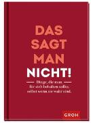 Cover-Bild zu Das sagt man nicht! von Groh Redaktionsteam (Hrsg.)