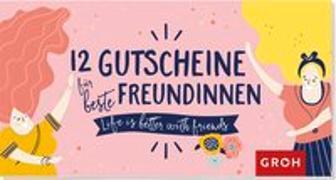 Cover-Bild zu 12 Gutscheine für beste Freundinnen von Groh Redaktionsteam (Hrsg.)