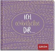 Cover-Bild zu Ich wünsche dir von Groh Redaktionsteam (Hrsg.)