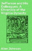 Cover-Bild zu Jefferson and His Colleagues: A Chronicle of the Virginia Dynasty (eBook) von Johnson, Allen