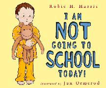 Cover-Bild zu I Am NOT Going to School Today! von Harris, Robie H.