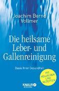 Cover-Bild zu Vollmer, Joachim Bernd: Die heilsame Leber- und Gallenreinigung