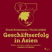 Cover-Bild zu eBook Geschäftserfolg in Asien - Kultur verstehen und Kommunikation meistern in 10 Ländern (Ungekürzt)